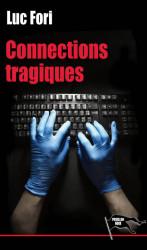 CONNEXIONS TRAGIQUES Nelle éd - Luc FORI
