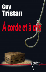 À CORDE ET À CRIS - Guy TRISTAN