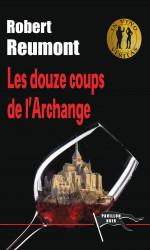 LES DOUZE COUPS DE L'ARCHANGE - Robert REUMONT