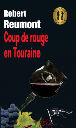 COUP DE ROUGE EN TOURAINE - Robert REUMONT
