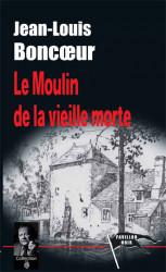 LE MOULIN DE LA VIEILLE MORTE - Jean-Louis BONCŒUR