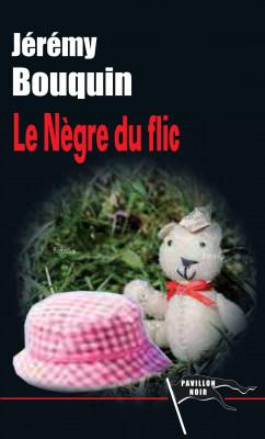 LE NÈGRE DU FLIC - Jérémy BOUQUIN