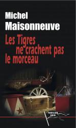LES TIGRES NE CRACHENT PAS LE MORCEAU - Michel MAISONNEUVE