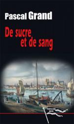 DE SUCRE ET DE SANG - Pascal GRAND