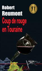 COUP DE ROUGE EN TOURAINE - Robert REUMONT