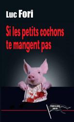SI LES PETITS COCHONS TE MANGENT PAS - Luc FORI