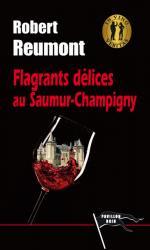 FLAGRANTS DÉLICES AU SAUMUR-CHAMPIGNY - Robert REUMONT