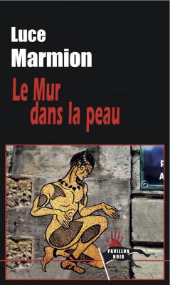 LE MUR DANS LA PEAU - Luce MARMION